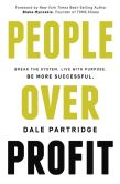 Book Cover Image. Title: People Over Profit:  Break the System, Live with Purpose, Be More Successful, Author: Dale Partridge