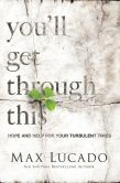 Book Cover Image. Title: You'll Get Through This:  Hope and Help for Your Turbulent Times, Author: Max Lucado