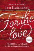 Book Cover Image. Title: For the Love:  Fighting for Grace in a World of Impossible Standards, Author: Jen Hatmaker