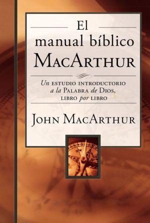 El manual b?blico MacArthur: Un estudio introductorio a la Palabra de Dios, libro por libro