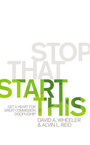 Stop That, Start This: Get a Heart for Great Commission Discipleship