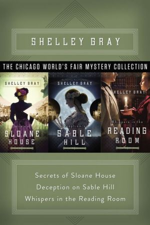 The Chicago World's Fair Mystery Collection: Secrets of Sloane House, Deception on Sable Hill, and Whispers in the Reading Room