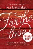 Book Cover Image. Title: For the Love:  Fighting for Grace in a World of Impossible Standards (Signed Book), Author: Jen Hatmaker