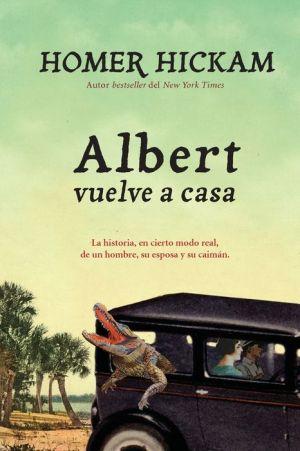 El viaje de Albert a casa: Algo as? como la verdadera historia de una mujer, un esposo y a su Cocodrilo