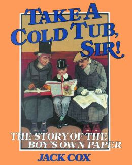 Take a Cold Tub, Sir: The Story of the 'Boy's Own Paper'
