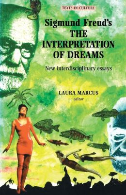 Sigmund Freud's the Interpretation of Dreams: New Interdisciplinary Essays