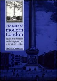 Birth of Modern London: Development and Design of the City, 1660-1720