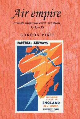Air Empire: British Imperial Civil Aviation, 1919-39