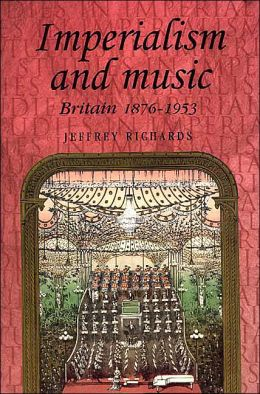 Imperialism And Music: Britain 1876-1953