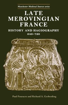Late Merovingian France: History and Hagiography, 640-720