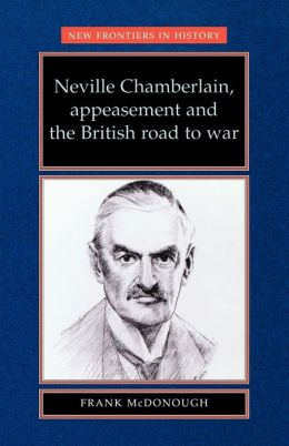 Neville Chamberlain, Appeasment and the British Road to War