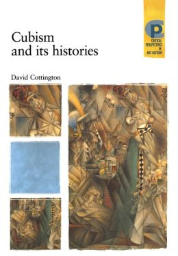 Cubism and Its Histories (Critical Perspectives in Art History Series)