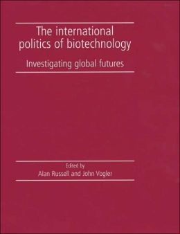 International Politics of Biotechnology: Investigating Global Futures
