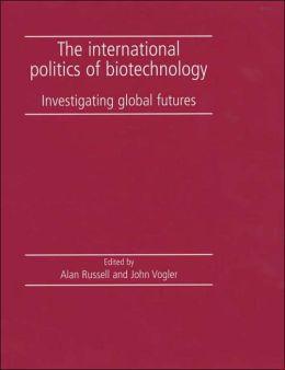 International Politics of Biotechnology: Investigating Global Futures
