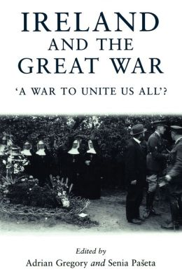Ireland and the Great War: 'A War to Unite Us All'?