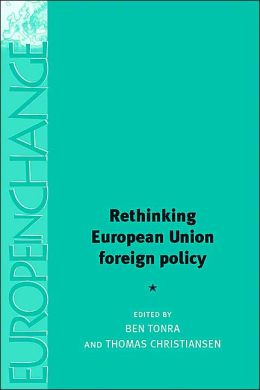 Rethinking European Union Foreign Policy (Europe in Change Series)
