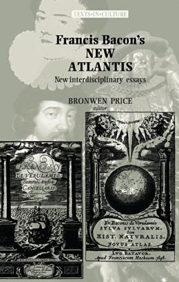 Francis Bacon's The New Atlantis: New Interdisciplinary Essays