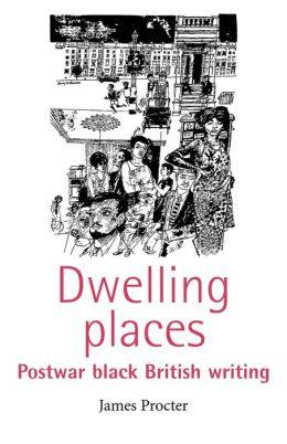 Dwelling Places: Postwar Black British Writing