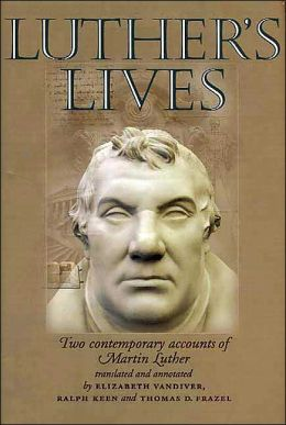 Luther's Lives: Two Contemporary Accounts of Martin Luther