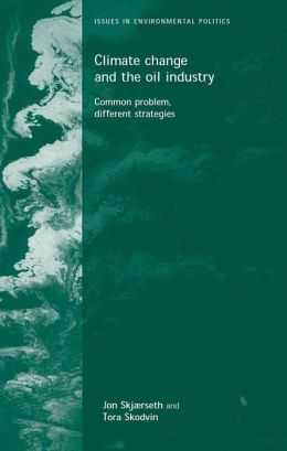 Climate Change and the Oil Industry: Common Problems, Varying Strategies