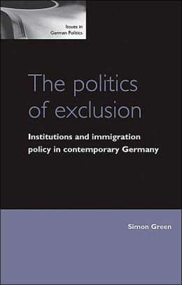 The Politics of Exclusion: Institutions and Immigration Policy in Contemporary Germany
