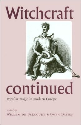 Witchcraft Continued: Popular Magic in Modern Europe