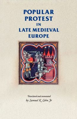Popular Protest in Late Medieval Europe: Italy, France and Flanders (Manchester Medieval Sources Series)