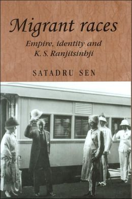 Migrant Races: Empire, Identity and K.S. Ranjitsinhji (Studies in Imperialism Series)