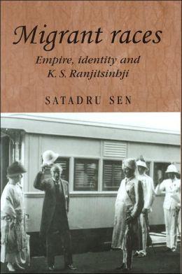Migrant Races: Empire, Identity and K.S. Ranjitsinhji (Studies in Imperialism Series)