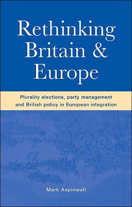 Rethinking Britain and Europe: Plurality Elections, Party Management and British Policy in European Integration