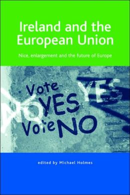 Ireland and the European Union: Nice, Enlargement and the Future of Europe