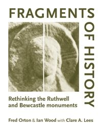 Fragments of History: Rethinking the Ruthwell and Bewcastle Monuments