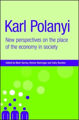 Karl Polanyi: New Perspectives on the Place of Economy in Society