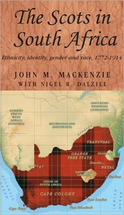 Scots in South Africa: Ethnicity, Identity, Gender and Race, 1772-1914