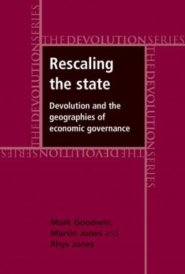 Rescaling the State: Devolution and the Geographies of Economic Governance