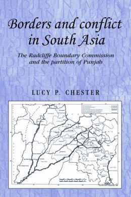 Borders and Conflicts in South Asia: The Radcliffe Boundary Commission and the Partition of Punjab