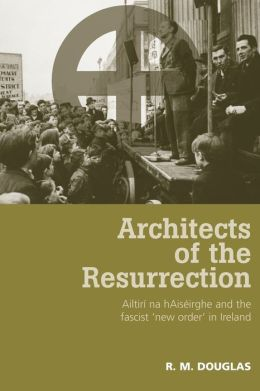 Architects of the Resurrection: Ailtiri Na Haiserghe and the Fascist 'New Order' in Ireland