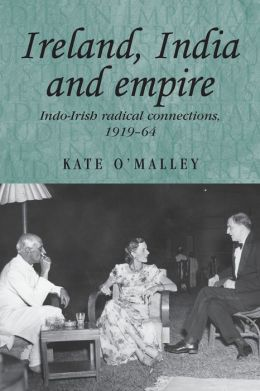 Ireland, India and Empire: Indo-Irish Radical Connections, 1919-64