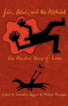 Fire, Blood and the Alphabet: One Hundred Years of Lorca