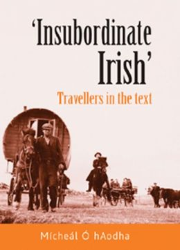 Insubordinate Irish: Travellers in the Text