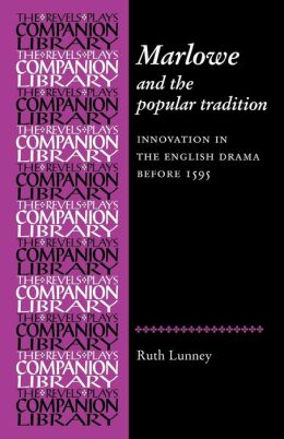 Marlowe and the Popular Tradition: Innovation in the English Drama before 1595