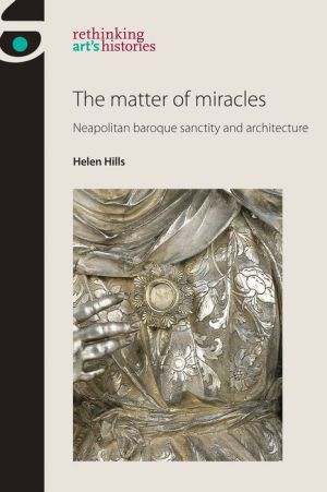 The matter of miracles: Neapolitan baroque sanctity and architecture