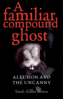 A Familiar Compound Ghost: Allusion and the Uncanny