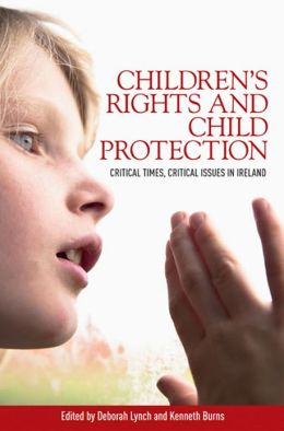 Children's Rights and Child Protection: Critical Times, Critical Issues in Ireland