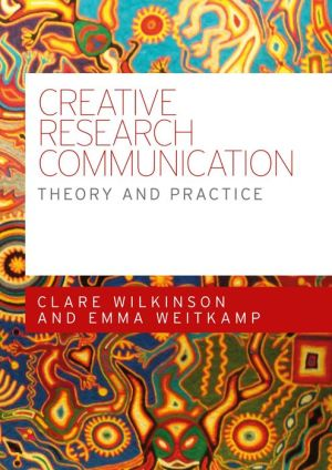 Creative Research Communication: Theory and Practice