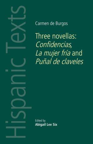 Carmen de Burgos: Three novellas: Confidencias, La mujer fria and Punal de claveles