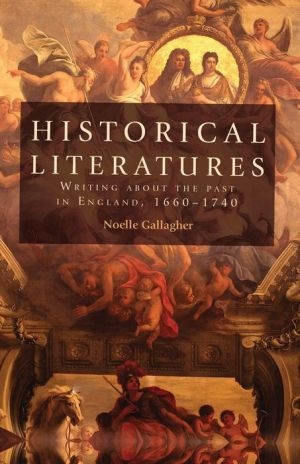 Historical literatures: Writing about the past in England, 16601740