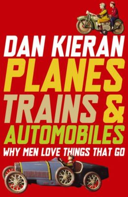 Planes, Trains & Automobiles: Why Men Love Things That Go