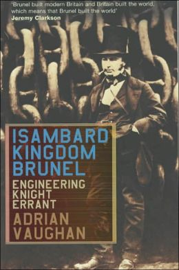 Isambard Kingdom Brunel: Engineering Knight-Errant