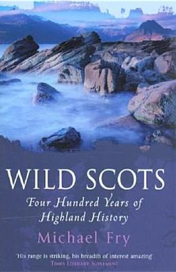Wild Scots: Four Hundred Years of Highland History